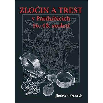 Zločin a trest v Pardubicích 16.–18. století - Elektronická kniha