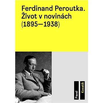 Ferdinand Peroutka. Život v novinách (1895–1938)