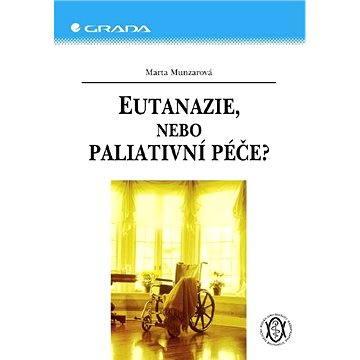 Eutanazie, nebo paliativní péče? - Elektronická kniha