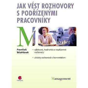 Jak vést rozhovory s podřízenými pracovníky - Elektronická kniha