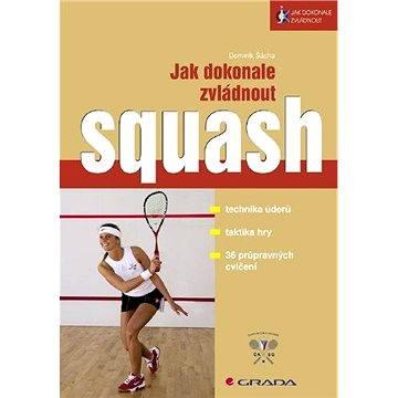 Jak dokonale zvládnout squash - Elektronická kniha