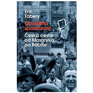 Opuštěná společnost: Česká cesta od Masaryka po Babiše