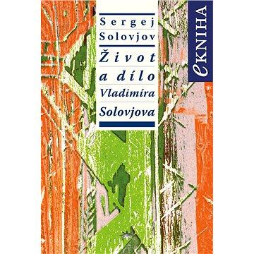 Život a dílo Vladimíra Solovjova - Elektronická kniha