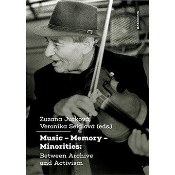 Music – Memory – Minorities: Between Archive and Activism - Elektronická kniha