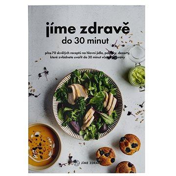 29 receptů zdarma z kuchařky Jíme zdravě do 30 minut - Elektronická kniha