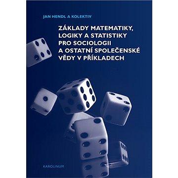 Základy matematiky, logiky a statistiky pro sociologii a ostatní společenské vědy v příkladech