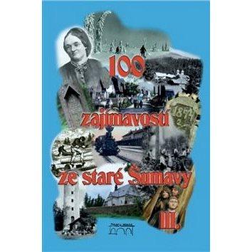 100 zajímavostí ze staré Šumavy III.: Od Nýrska do Prachatic