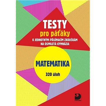 Testy pro páťáky Matematika 320 úloh: k jednotným přijímacím zkouškám na osmiletá gymnázia - Kniha