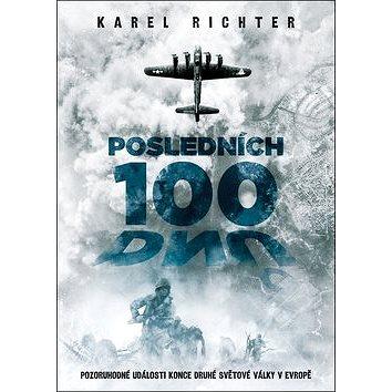 Posledních 100 dnů: Pozoruhodné události konce druhé světové války v Evropě
