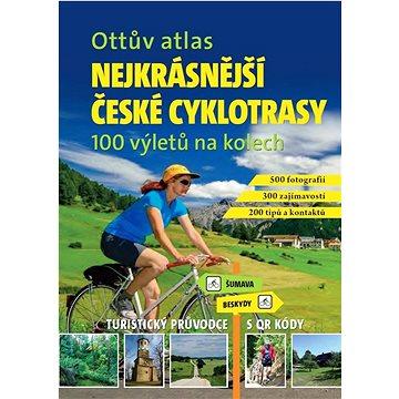 Ottův atlas Nejkrásnější české cyklotrasy: 100 výletů na kolech