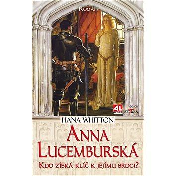 Anna Lucemburská: Kdo získá klíč k jejímu srdci?