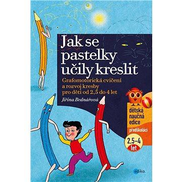 Jak se pastelky učily kreslit: Grafomotorická cvičení a rozvoj kresby pro děti od 2,5 do 4 let - Kniha