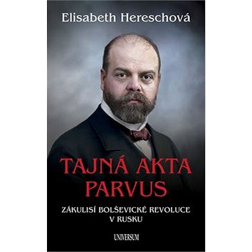 Tajná akta Parvus: Zákulisí bolševické revoluce v Rusku
