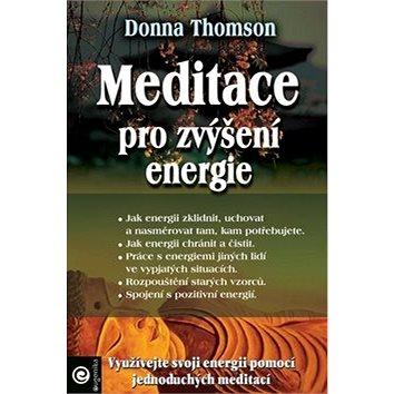 Meditace pro zvýšení energie: Využívejte svoji energii pomocí jednoduchých meditací - Kniha