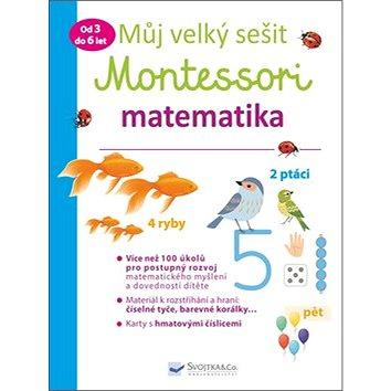 Můj velký sešit Montessori matematika: Od 3 do 6 let