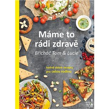 Máme to rádi zdravě: Hodně dobré recepty pro celou rodinu