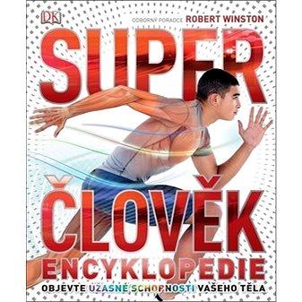 Super člověk Encyklopedie: Objevte úžasné schopnosti vašeho těla - Kniha