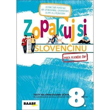 Zopakuj si slovenčinu 8: Testy na opakovanie učiva zo slovenského jazyka a literatúry pre 8. ročník - Kniha