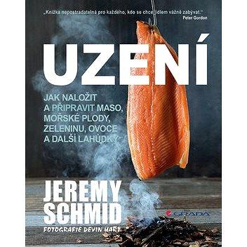 Uzení: Jak naložit a přpravit maso, mořské plody, zeleninu, ovoce a další lahůdky - Kniha