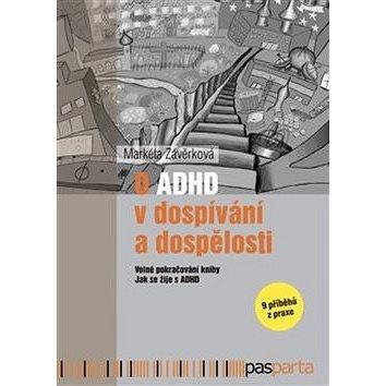 O ADHD v dospívání a dospělosti: Volné pokračování knihy Jak se žije s ADHD - 9 příběhů z praxe