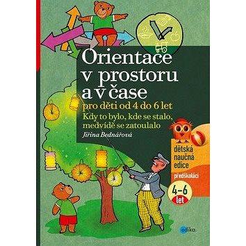 Orientace v prostoru a v čase pro děti od 4 do 6 let: Kdy to bylo, kde se stalo, medvídě se zatoulal - Kniha