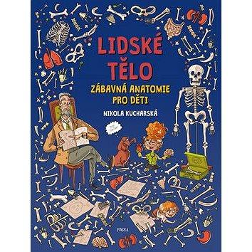 Lidské tělo Zábavná anatomie pro děti - Kniha