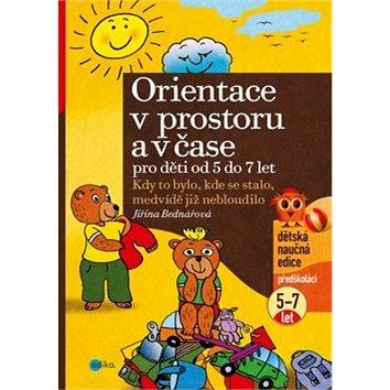 Orientace v prostoru a čase pro děti od 5 do 7 let: Kdy to bylo, kde se stalo, medvídě již nebloudil - Kniha