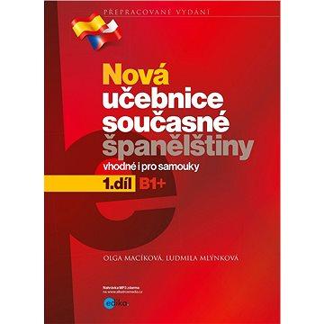 Nová učebnice současné španělštiny 1.díl: Vhodné i pro samouky, B1+