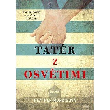 Tatér z Osvětimi: Román podle skutečného příběhu