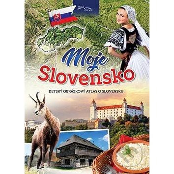 Moje Slovensko: Obrázkový detský atlas o Slovensku - Kniha
