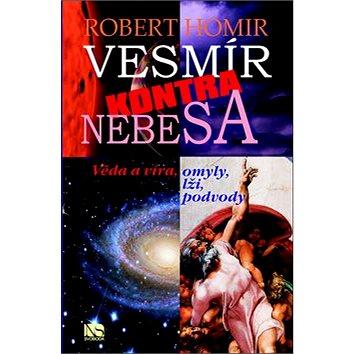 Vesmír kontra nebesa: Věda a víra, omyly, lži, podvody