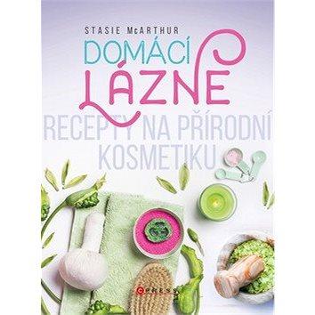 Domácí lázně: Recepty na přírodní kosmetiku - Kniha