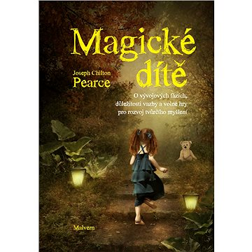 Magické dítě: O vývojových fázích, důležitosti vazby a volné hry pro rozvoj tvůrčího myšlení - Kniha