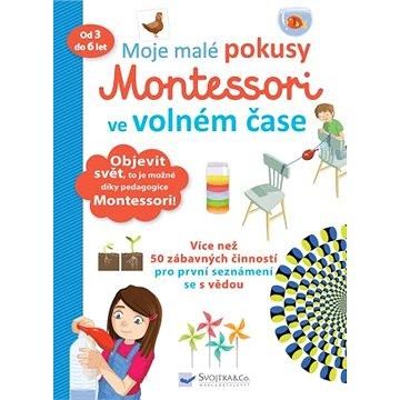 Moje malé pokusy Montessori ve volném čase: od 3 do 6 let - Kniha