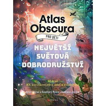 Atlas Obscura pro děti: Nehvětší světová dobrodružství - Kniha