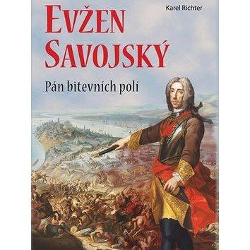 Evžen Savojský: Pán bitevních poli