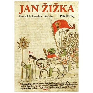Jan Žižka: Život a doba husitského válečníka