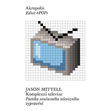 Komplexní televize: Poetika současného televizního vyprávění - Kniha