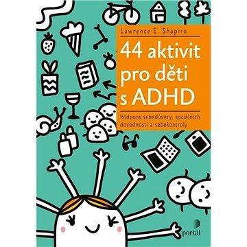 44 aktivit pro děti s ADHD: Podpora sebedůvěry, sociálních dovedností a sebekontroly - Kniha