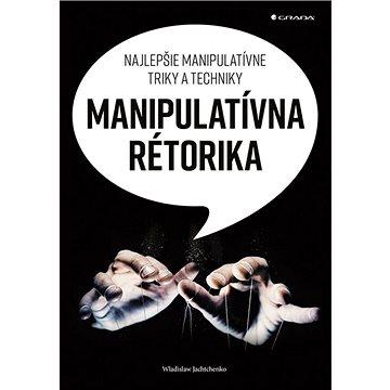 Manipulatívna rétorika: Najlepšie manipulatívne triky a techniky - Kniha