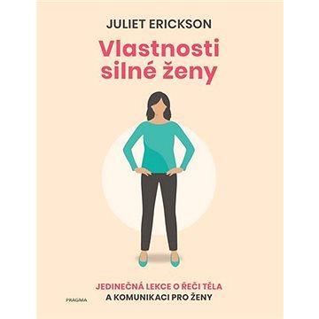 Vlastnosti silné ženy: Jedinečná lekce o řeči těla a komunikace pro ženy - Kniha