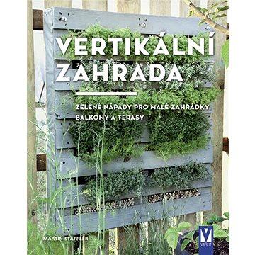 Vertikální zahrada: Zelené nápady pro malé zahrádky, balkony a terasy