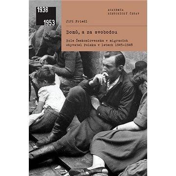 Domů, a za svobodou: Role Československa v migracích obyvatel Polska v letech 1945-1948
