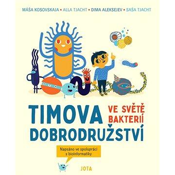 Timova dobrodružství ve světě bakterií: Napsáno ve spolupráci s bioinformatiky - Kniha