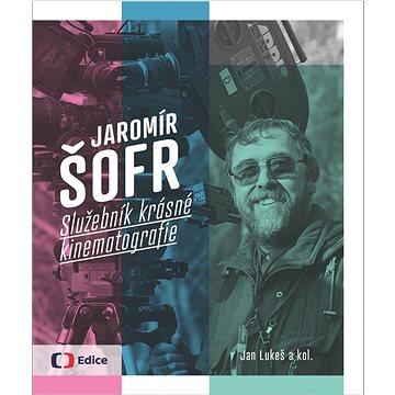 Jaromír Šofr: Služebník krásné kinematografie - Kniha