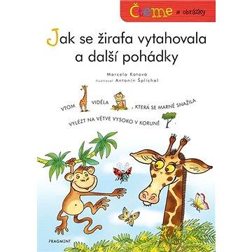Čteme s obrázky Jak se žirafa vytahovala a další pohádky