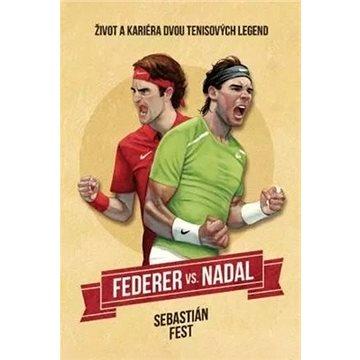 Federer vs. Nadal: Život a kariéra dvou tenisových legend - Kniha