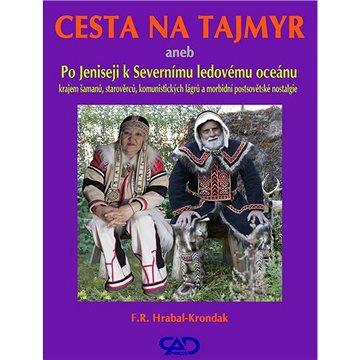 Cesta na Tajmyr: aneb Po Jeniseji k Severnímu ledovému oceánu