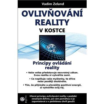 Ovlivňování reality v kostce: Principy ovládání reality