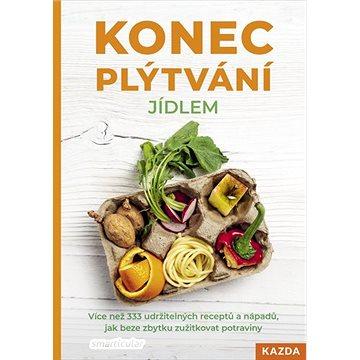 Konec plýtvání jídlem: Více než 333 udržitelných receptů a nápadů, jak beze zbytku zužitkovat potrav - Kniha